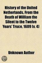 History Of The United Netherlands, From The Death Of William The Silent To The Twelve Years' Truce, 1609 (V. 4)