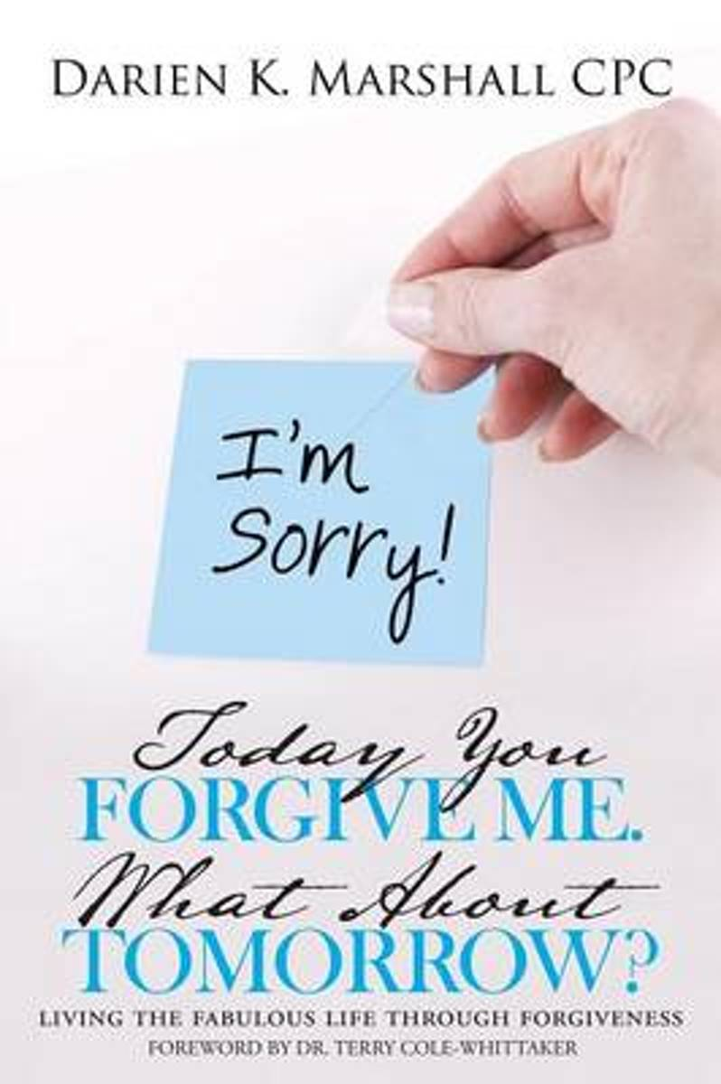 Today You Forgive Me. What about Tomorrow?
