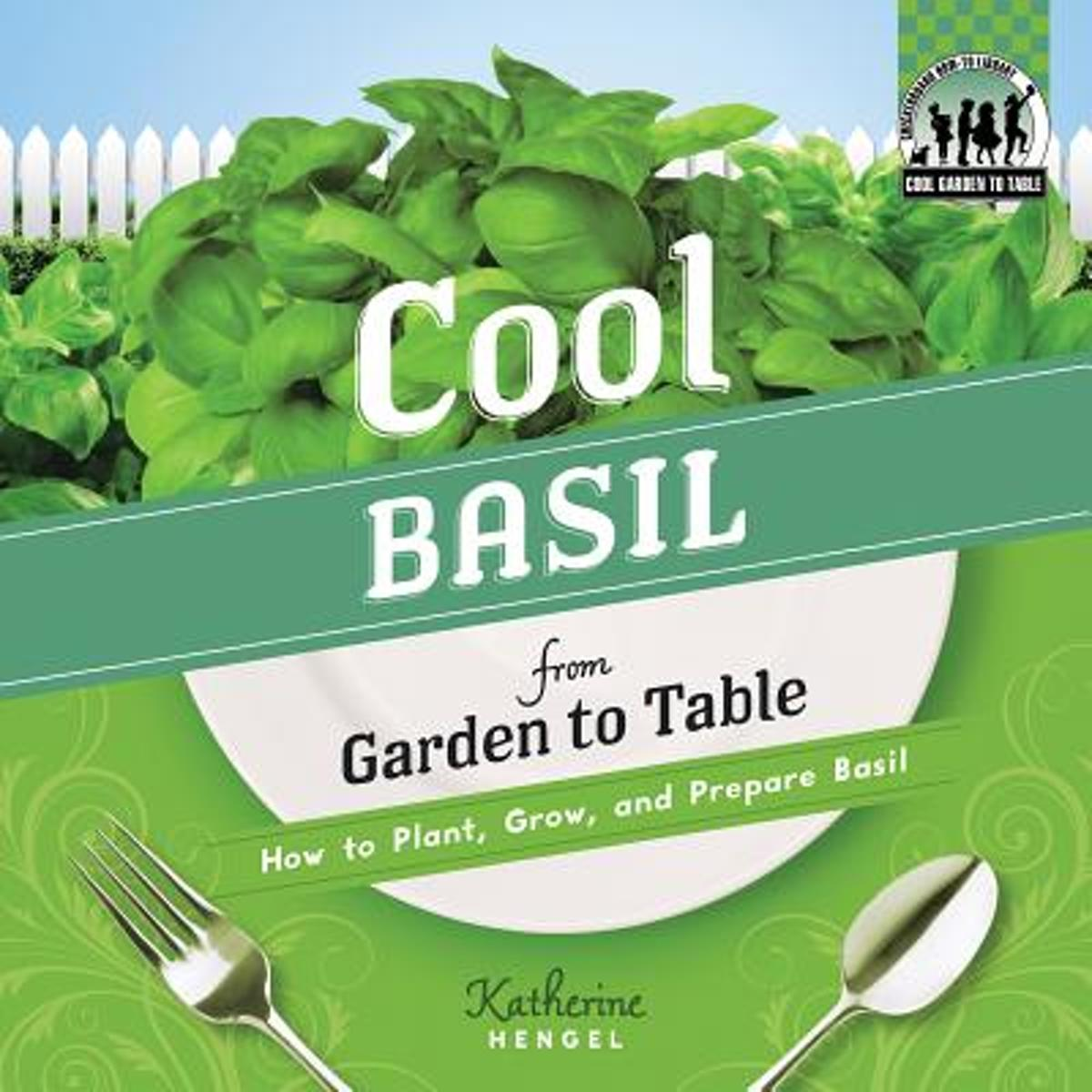 Cool Basil from Garden to Table