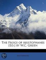 Frogs of Aristophanes £Ed.] by W.C. Green