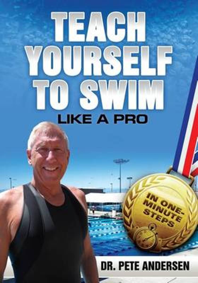 Teach Yourself to Swim Like a Pro in One Minute Steps