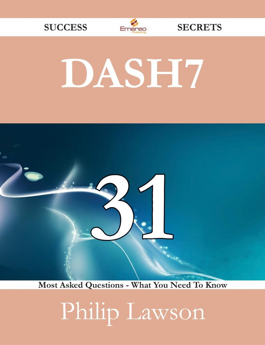 DASH7 31 Success Secrets - 31 Most Asked Questions On DASH7 - What You Need To Know