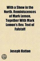 with a Show in the North. Reminiscences of Mark Lemon. Together with Mark Lemon's Rev. Text of Falstaff