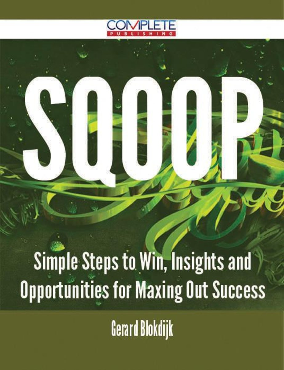 Sqoop - Simple Steps to Win, Insights and Opportunities for Maxing Out Success