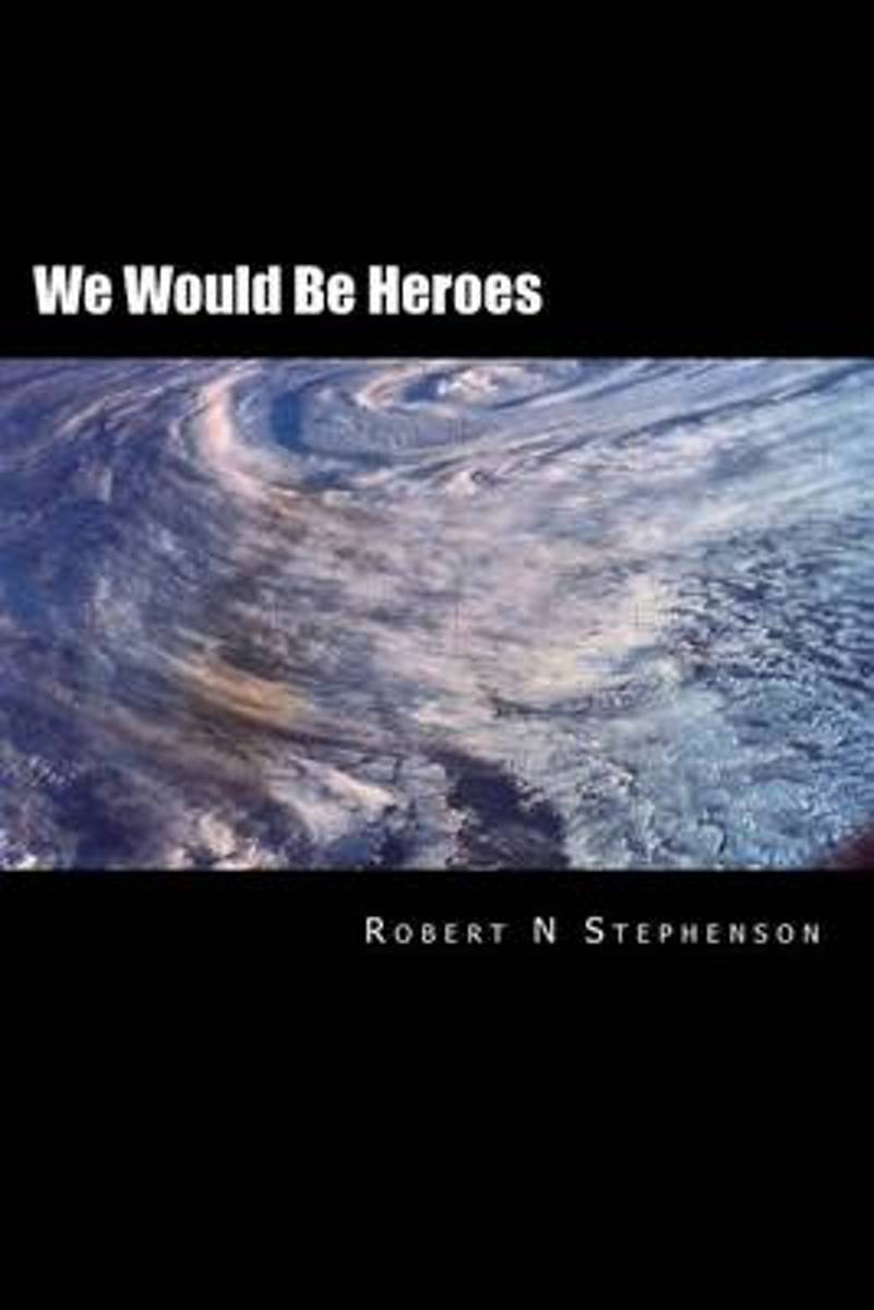 We Would Be Heroes