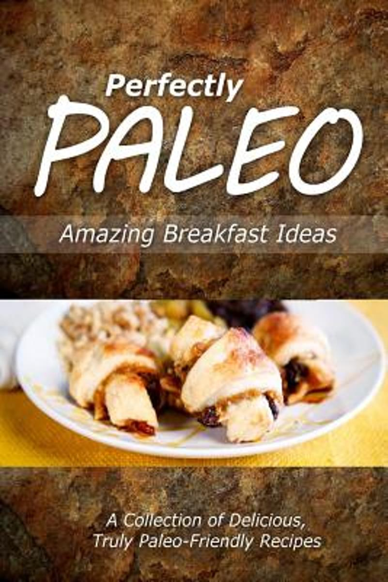 Perfectly Paleo - Amazing Breakfast Ideas