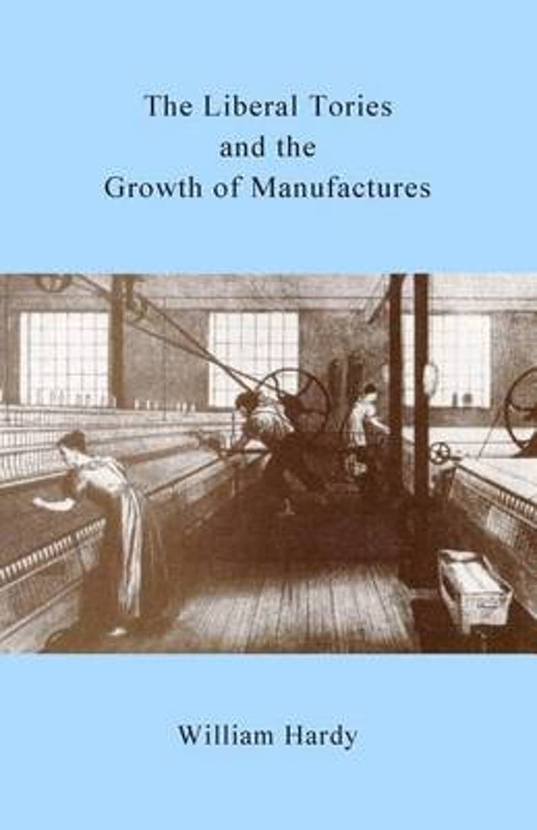 The Liberal Tories and the Growth of Manufactures