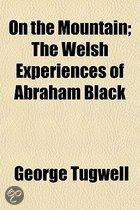 On the Mountain; The Welsh Experiences of Abraham Black & Jonas White