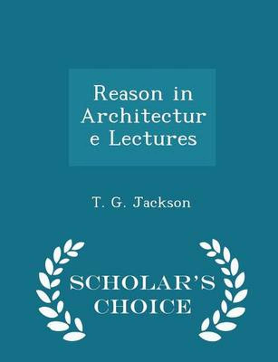 Reason in Architecture Lectures - Scholar's Choice Edition