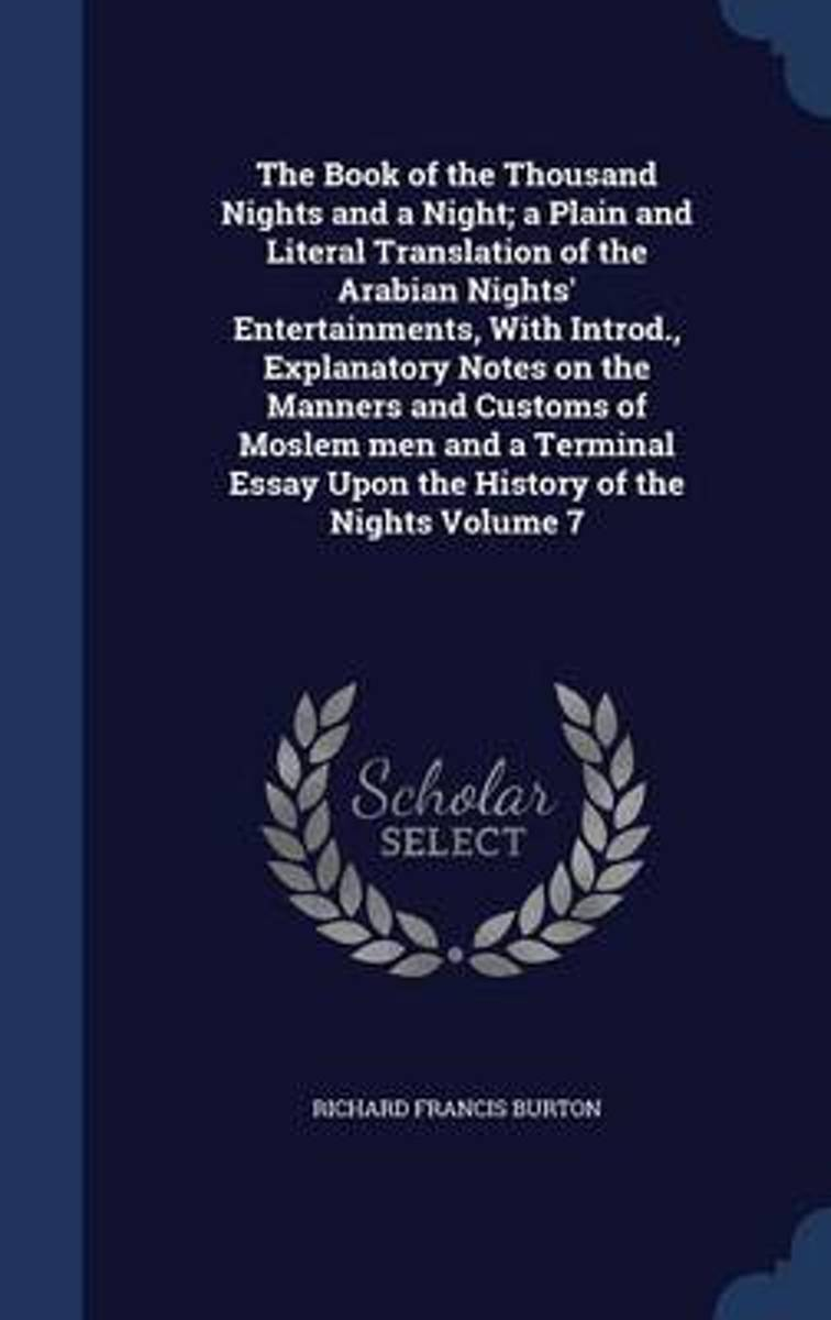 The Book of the Thousand Nights and a Night; A Plain and Literal Translation of the Arabian Nights' Entertainments, with Introd., Explanatory Notes on the Manners and Customs of Moslem Men an