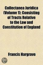Collectanea Juridica; Consisting of Tracts Relative to the Law and Constitution of England Volume 1
