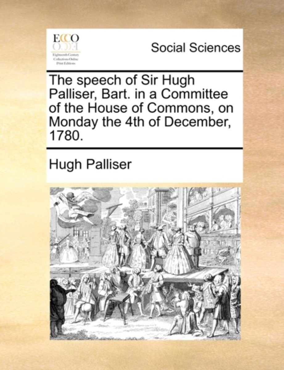 The Speech of Sir Hugh Palliser, Bart. in a Committee of the House of Commons, on Monday the 4th of December, 1780