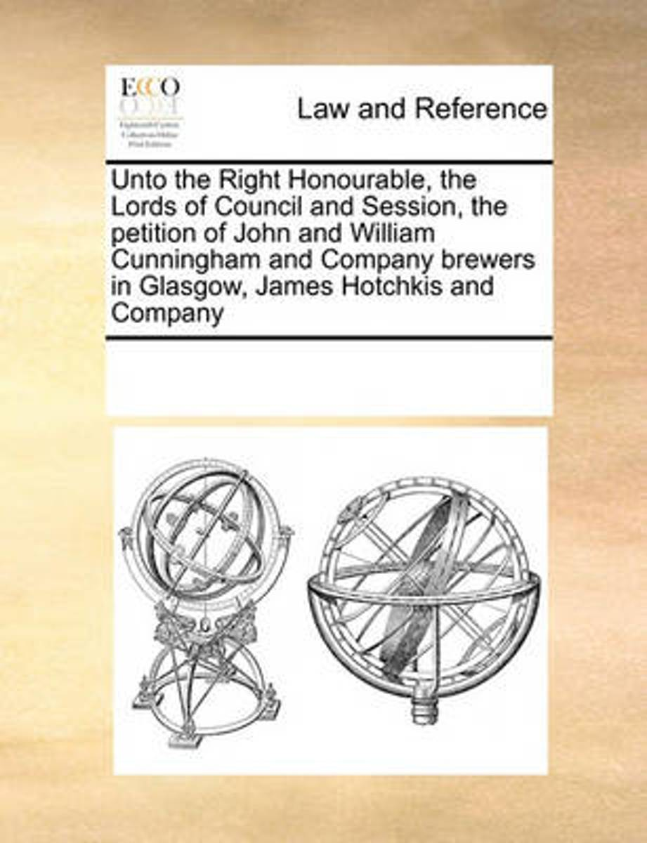 Unto the Right Honourable, the Lords of Council and Session, the Petition of John and William Cunningham and Company Brewers in Glasgow, James Hotchkis and Company