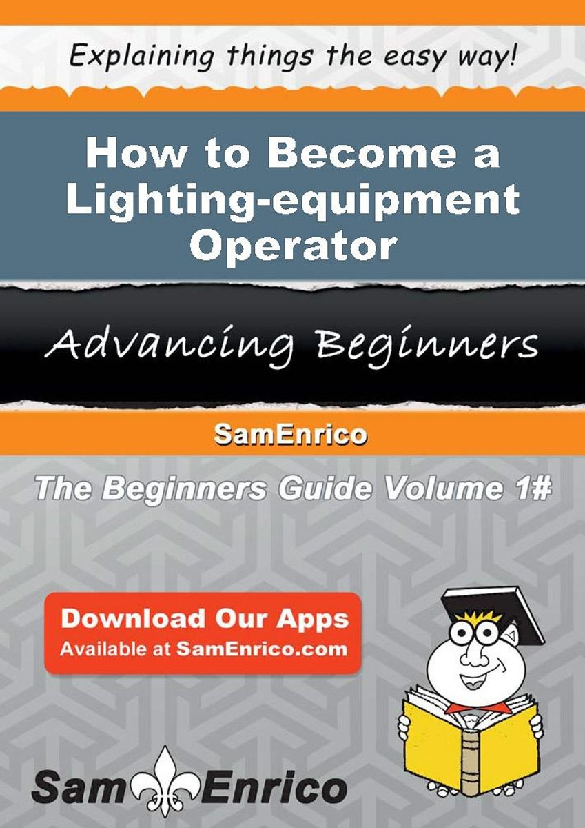 How to Become a Lighting-equipment Operator