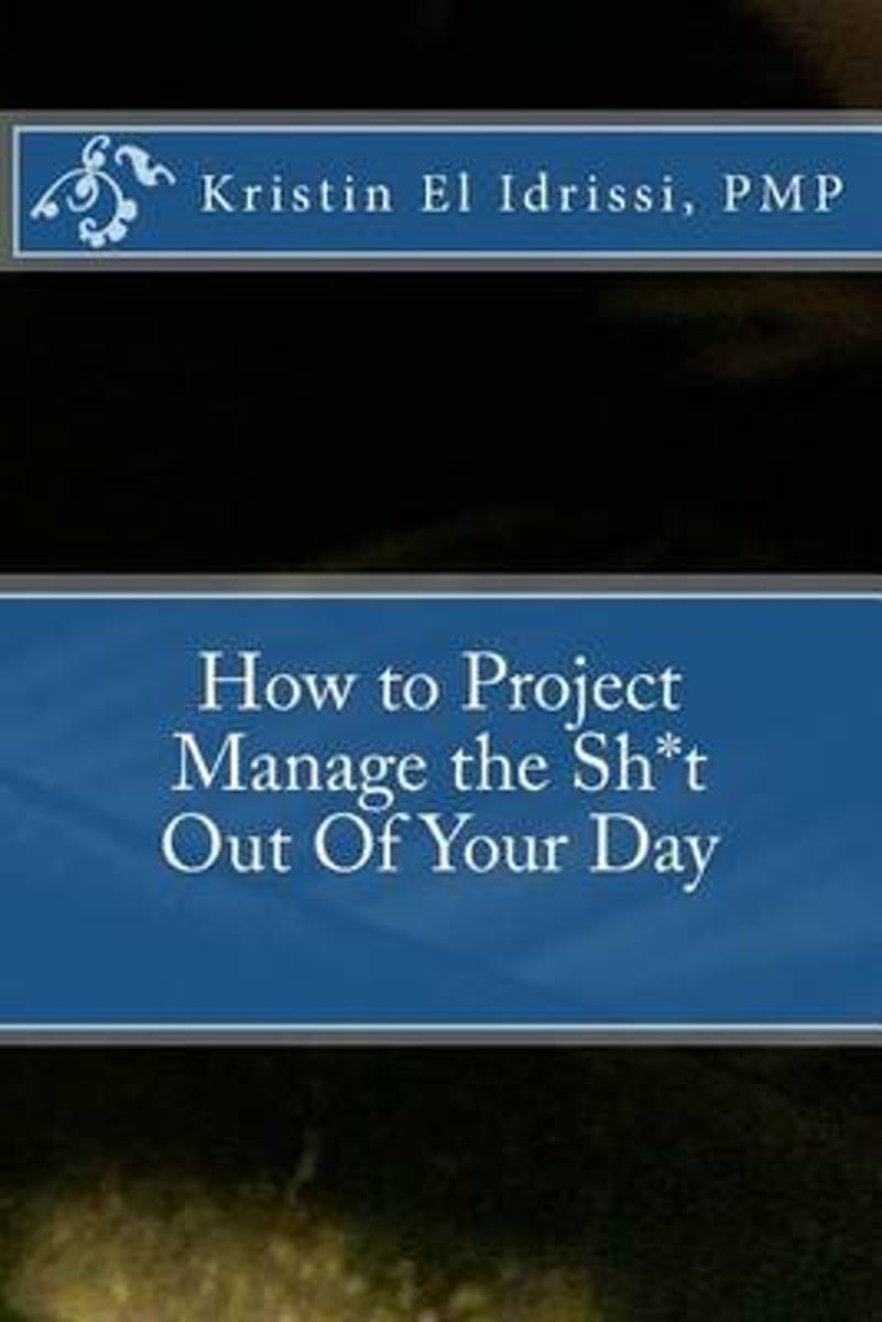How to Project Manage the Sh*t Out of Your Day