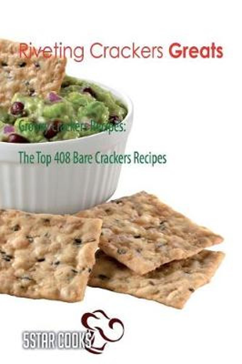Riveting Crackers Greats - Groovy Crackers Recipes, the Top 408 Bare Crackers Re