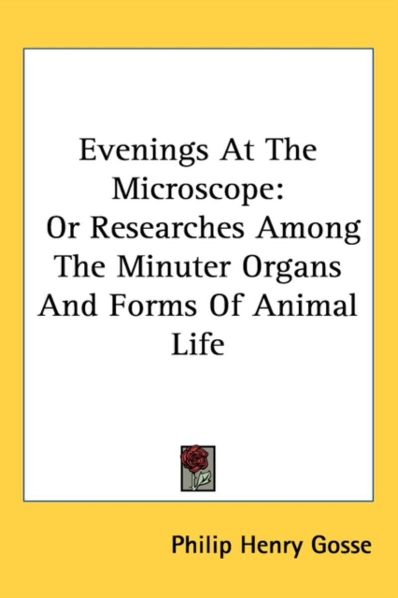 Evenings at the Microscope: Or Researches Among the Minuter Organs and Forms of Animal Life