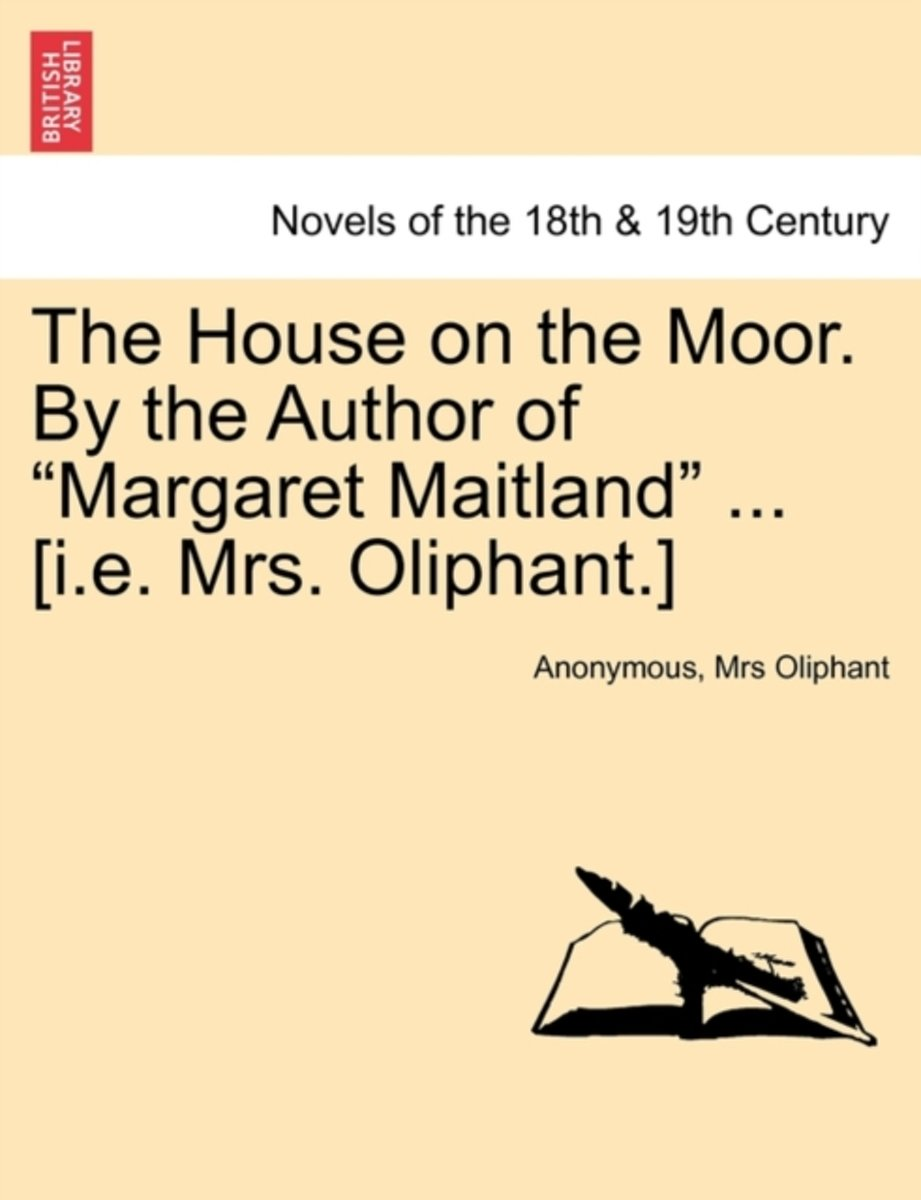 The House on the Moor. by the Author of Margaret Maitland ... [I.E. Mrs. Oliphant.] Vol. I