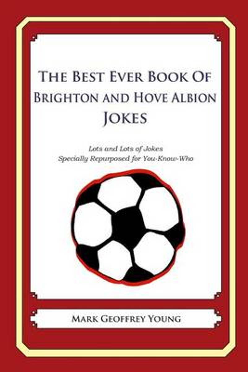 The Best Ever Book of Brighton and Hove Albion Jokes