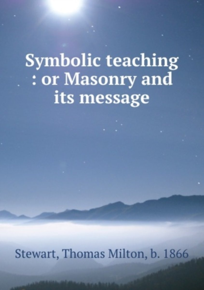 Symbolic Teaching : Or Masonry and Its Message