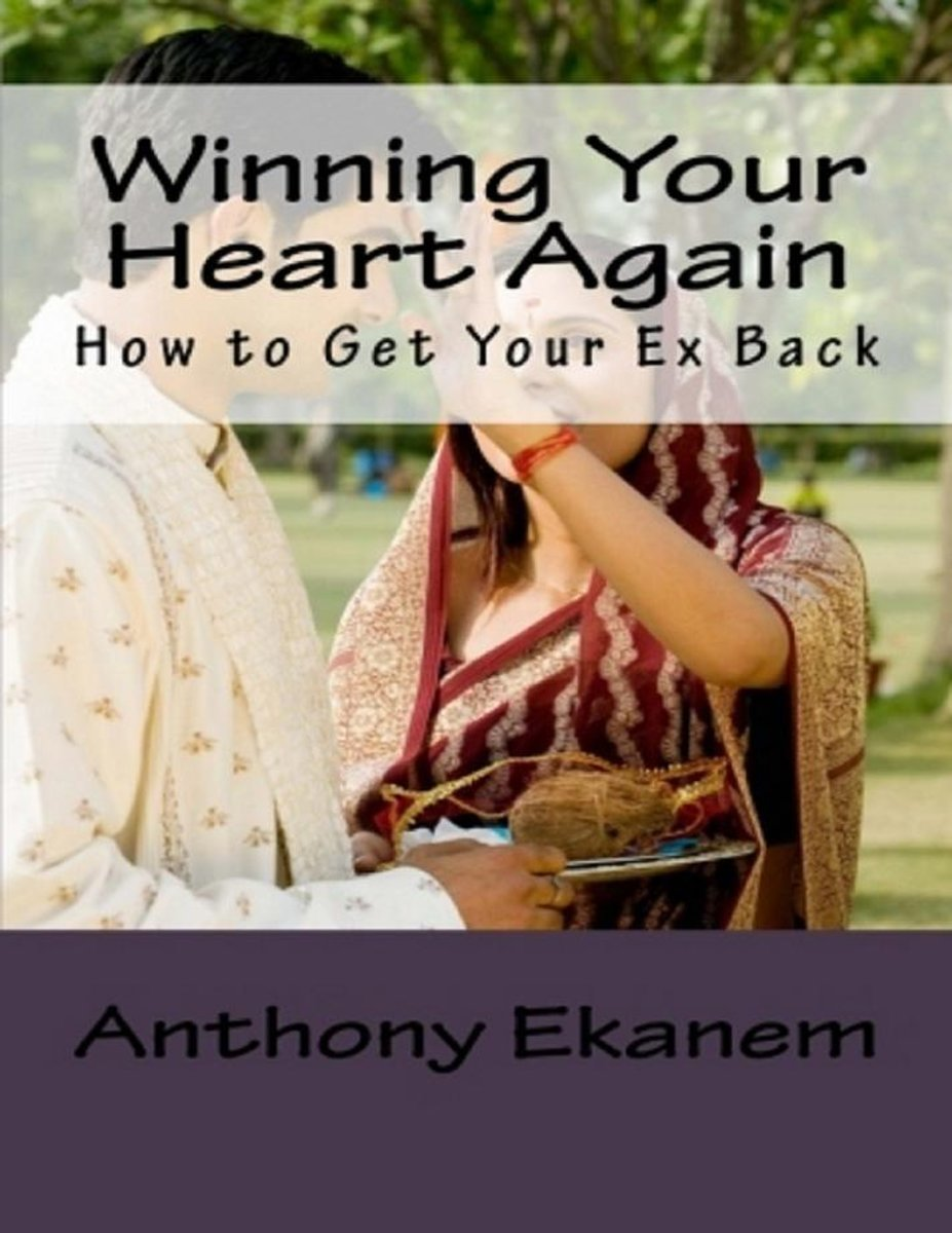 Winning Your Heart Again: How to Get Your Ex Back