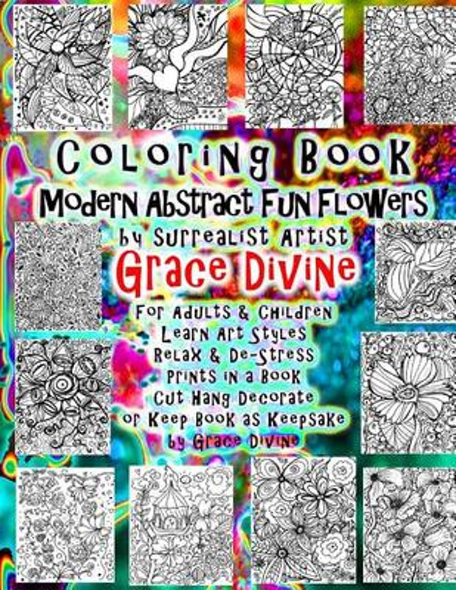 Coloring Book Modern Abstract Fun Flowers by Surrealist Artist Grace Divine for Adults & Children Learn Art Styles Relax & de-Stress Prints in a Book Cut Hang Decorate or Keep Book as Keepsak