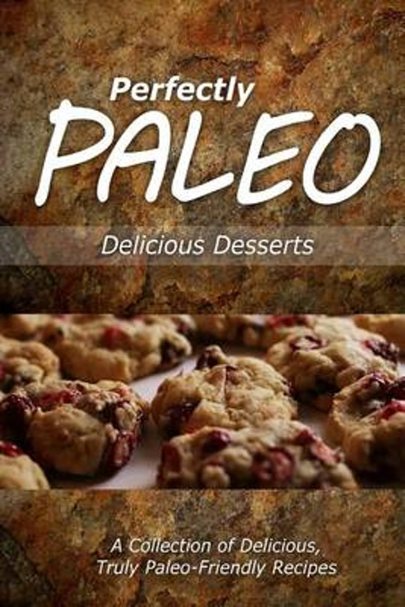 Perfectly Paleo - Delicious Desserts