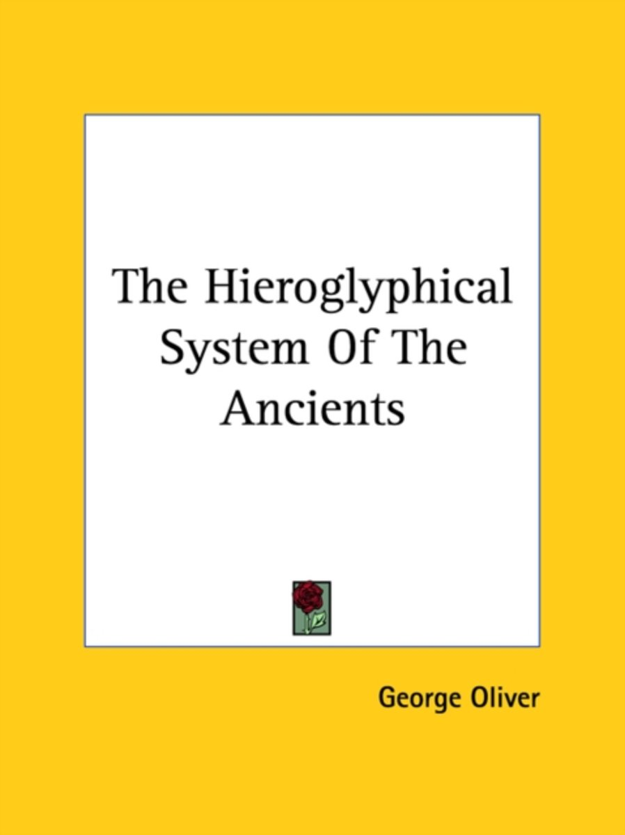 The Hieroglyphical System of the Ancients