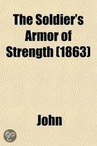 The Soldier's Armor of Strength; A Brief Course of Non-Sectarian Devotional Exercises, Applied Scripture Quotations, Proverbs, and Aphorisms, Extracts, Poetical Contributions, and Hymns Speci