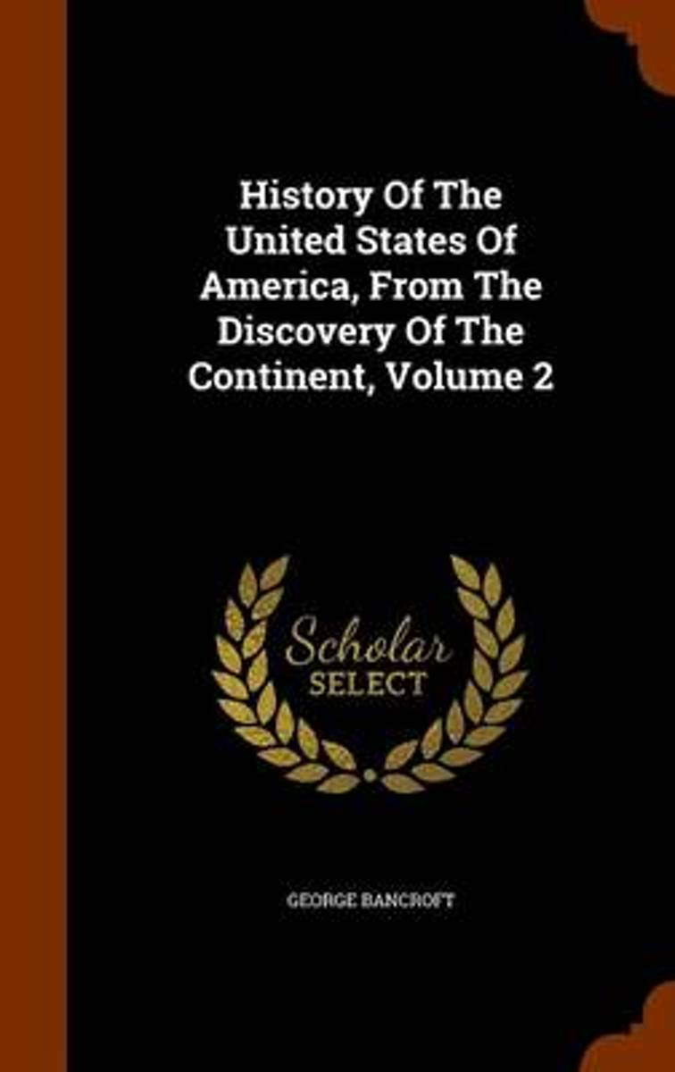 History of the United States of America from the Discovery of the Continent Volume 2