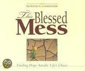 This Blessed Mess: Finding Hope Amidst Life's Chaos