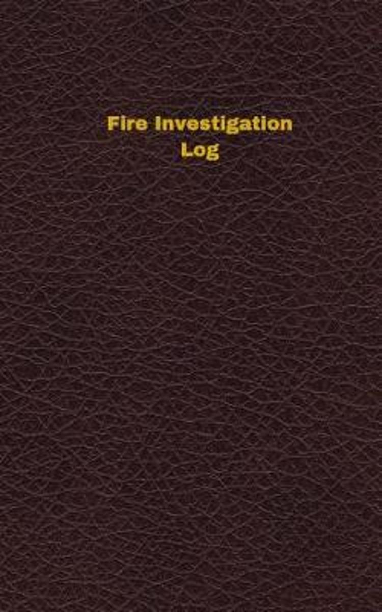 Fire Investigation Log (Logbook, Journal - 96 Pages, 5 X 8 Inches)