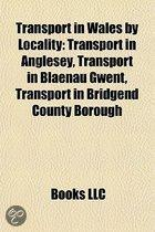 Transport In Wales By Locality: Transport In Anglesey, Transport In Blaenau Gwent, Transport In Bridgend County Borough