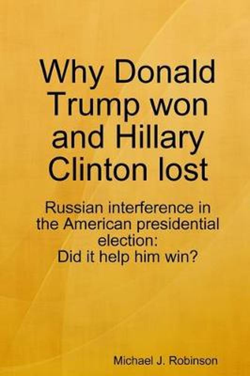 Why Donald Trump Won and Hillary Clinton Lost