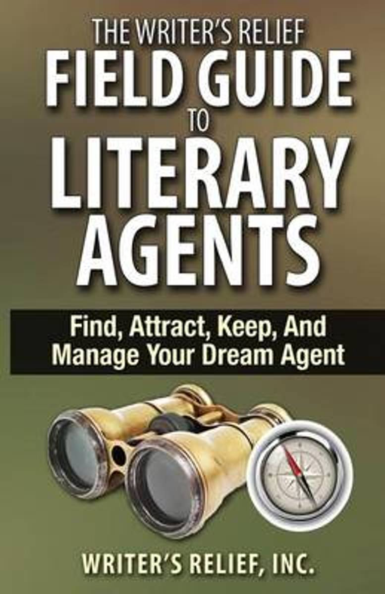 The Writer's Relief Field Guide to Literary Agents