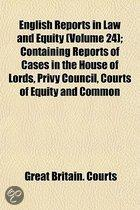 English Reports in Law and Equity Volume 24; Containing Reports of Cases in the House of Lords, Privy Council, Courts of Equity and Common Law, and in the Admiralty and Ecclesiastical Courts