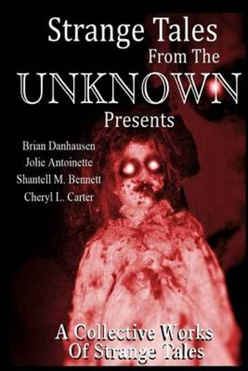 Strange Tales from the Unknown Presents Strange Stories a Collective Works of S
