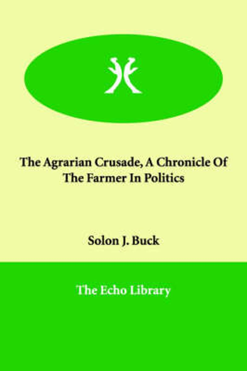 The Agrarian Crusade, a Chronicle of the Farmer in Politics