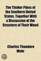 the Timber Pines of the Southern United States. Together with a Discussion of the Structure of Their Wood