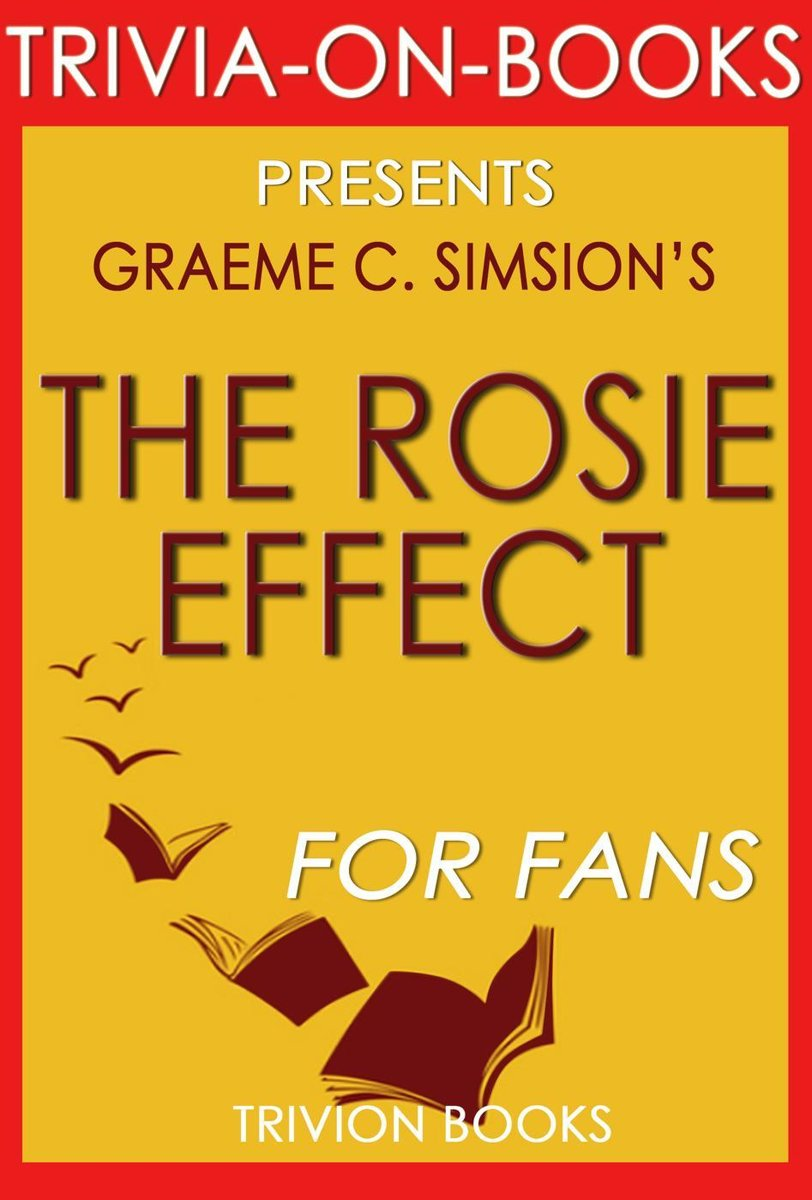 The Rosie Effect: A Novel by Graeme Simsion (Trivia-On-Books)