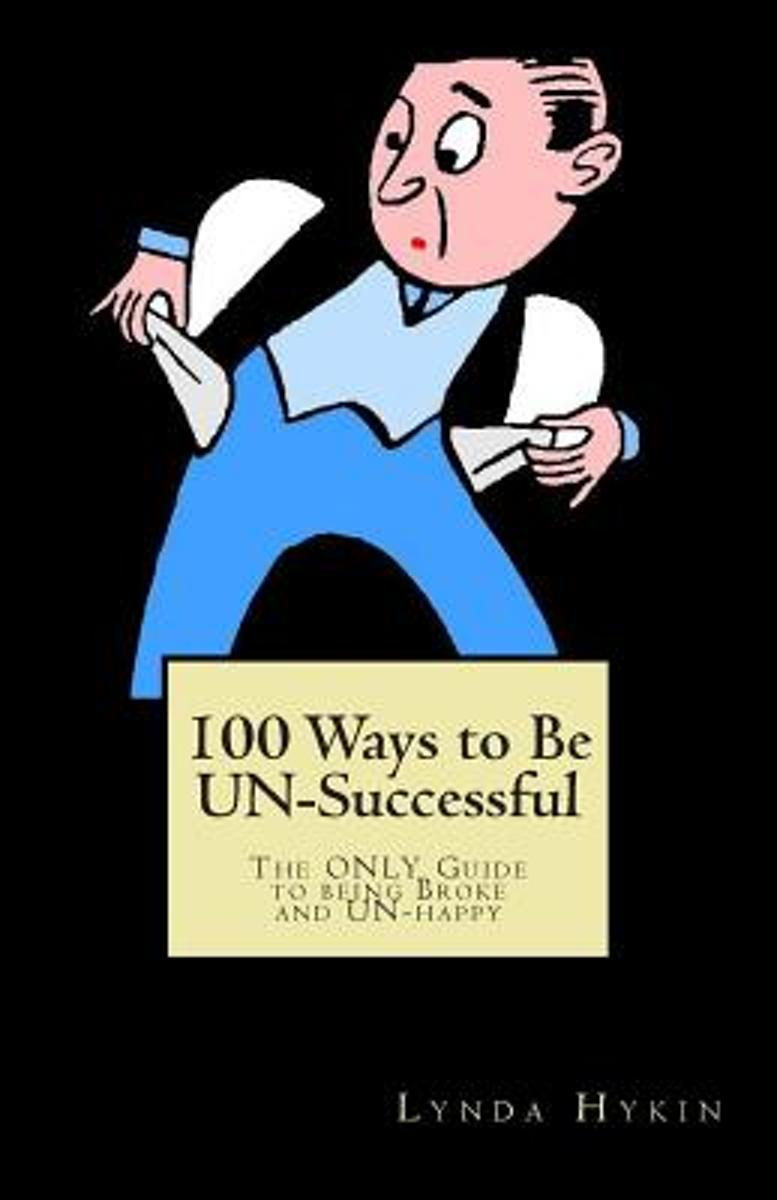 100 Ways to Be Un-Successful
