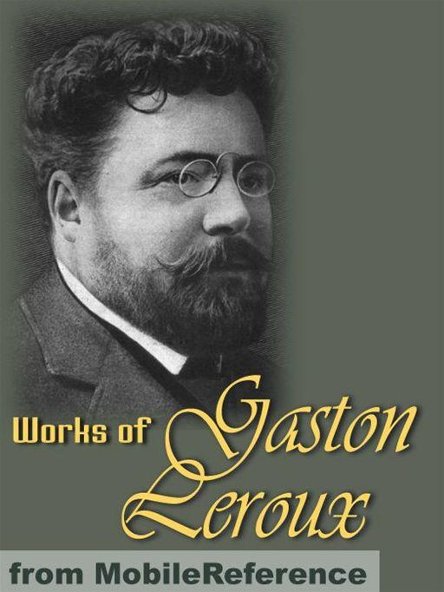 Works Of Gaston Leroux: Five Novels: The Double Life, The Mystery Of The Yellow Room, The Phantom Of The Opera, Balaoo, The Secret Of The Night (Mobi Collected Works)