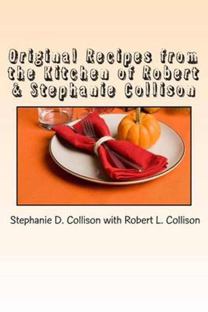 Original Recipes from the Kitchen of Robert & Stephanie Collison
