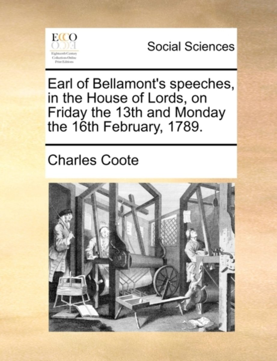 Earl of Bellamont's Speeches, in the House of Lords, on Friday the 13th and Monday the 16th February, 1789.