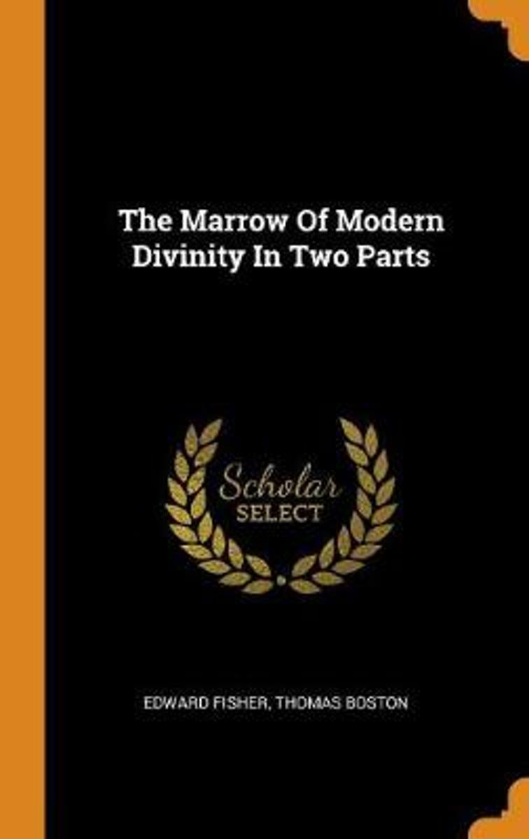 The Marrow of Modern Divinity in Two Parts