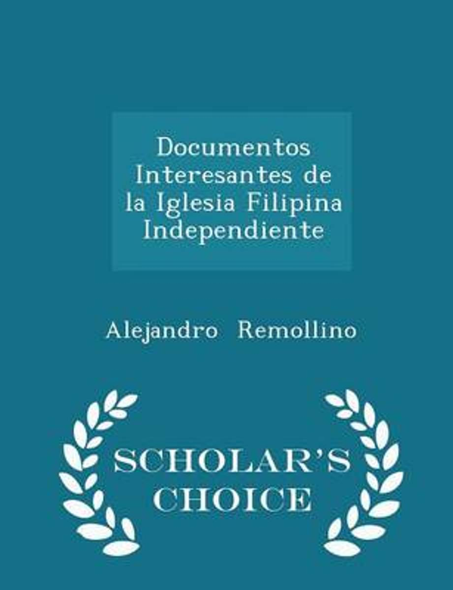 Documentos Interesantes de La Iglesia Filipina Independiente - Scholar's Choice Edition