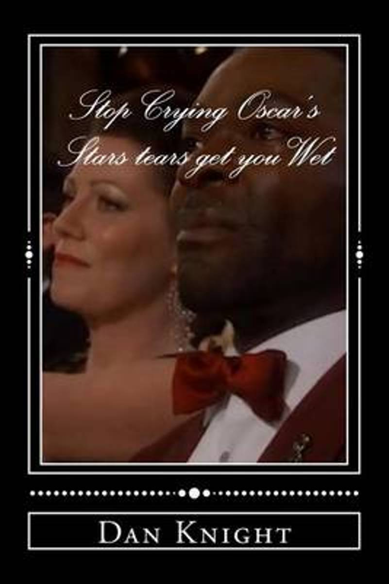 Stop Crying Oscar's Stars Tears Get You Wet