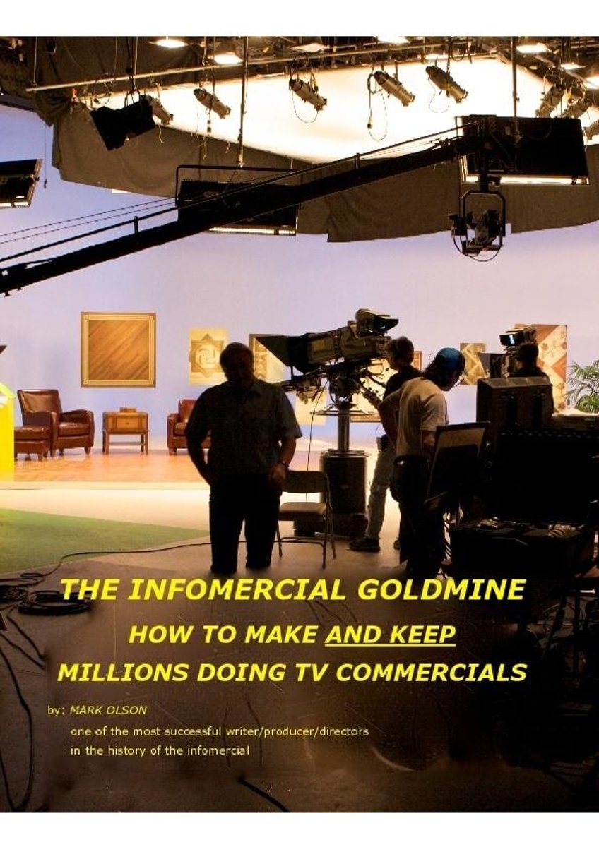 The Infomercial Goldmine, How To Make And Keep Millions Doing TV Commercials
