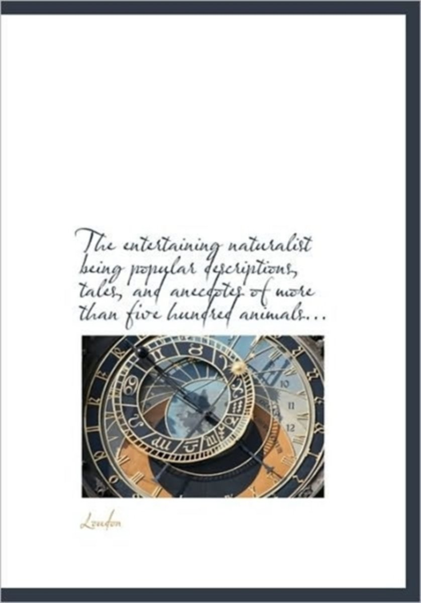 The Entertaining Naturalist Being Popular Descriptions, Tales, and Anecdotes of More Than Five Hundr