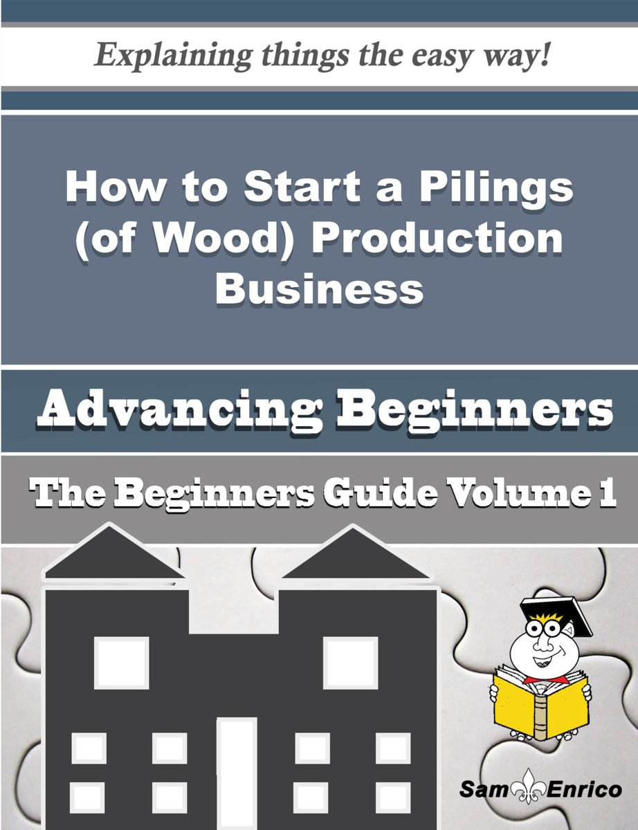 How to Start a Pilings (of Wood) Production Business (Beginners Guide)